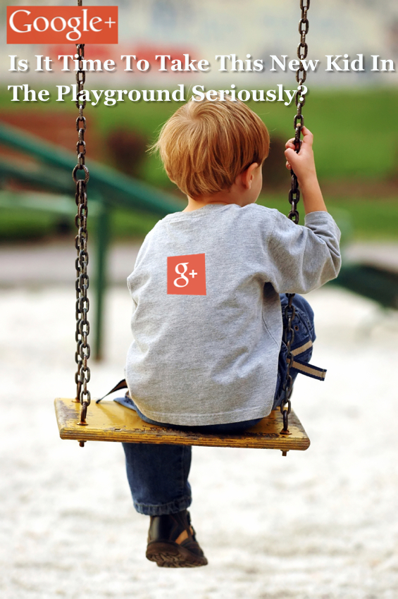 Google+ is the new kid in the playground - is it time to take it seriously?